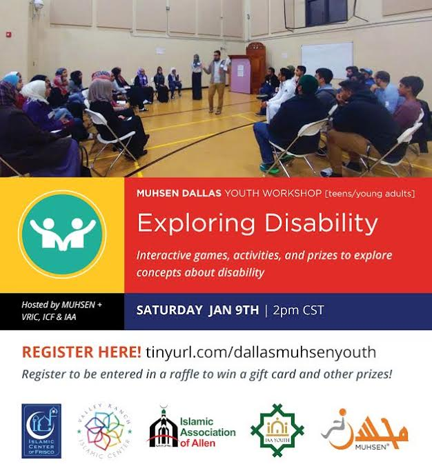 At the top is a picture of a group of people sitting in a circle. Beneath is a text box that reads MUHSEN Dallas Youth workshop. Exploring Disability. Interactive games, activities, and prizes to explore concepts about disability. Saturday January 9th 2 pm CST. Below is text that says Register here. below are 5 organization logos.
