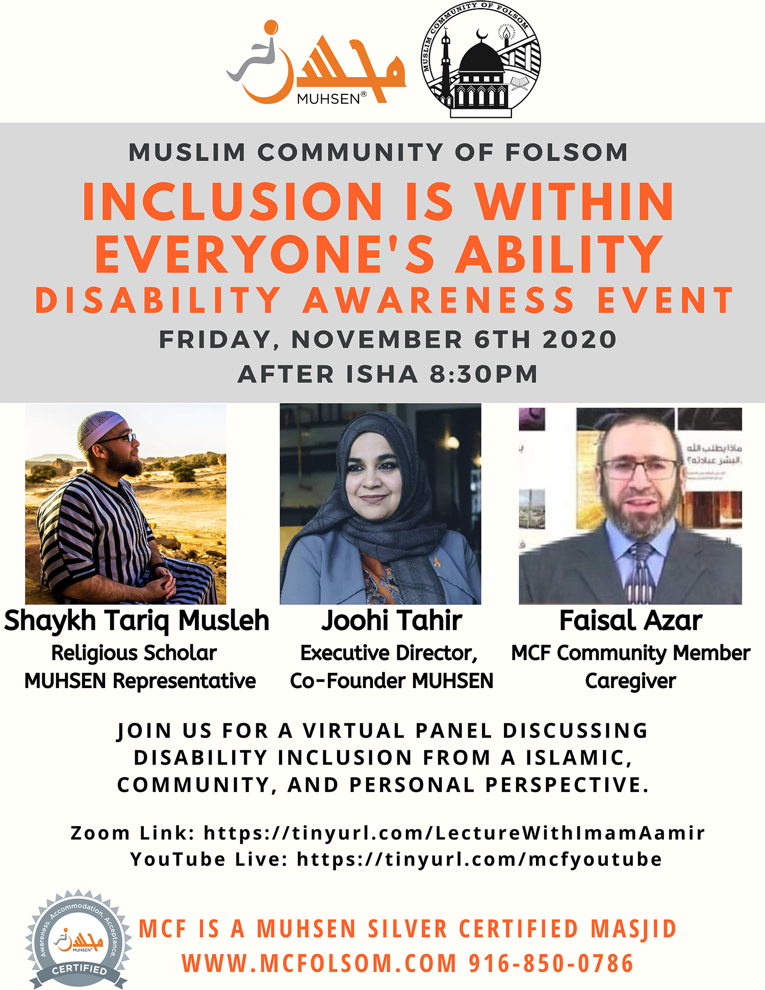 At the top is a muhsen logo and a muslim community of folsom logo. beneath is a gray tex box that reads Muslim community of folsom. inclusion is within everyone's ability. disability awareness event. friday november 6th 2020 after isha 8:30 pm. below to the left is a picture of shaykh tariq musleh, religious scholar and muhsen representative. to the right is a picture of joohi tahir, executive director and co founder of muhsen. to the right is a picture of faisal azar, mcf community member and caregiver. below is text that reads Join us for a virtual panel discussing disability inclusion from an islamic, community, and personal perspective
