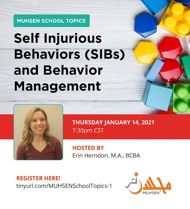At the top left is text that reads Muhsen School Topics. Self Injurious Behaviors (SIBS) and Behavior Management. To the left are colorful toy blocks. Below is a picture of Erin Herndon with text that reads Thursday January 14 2021. Below is text that reads Register here tinyurl.com/MUHSENSchoolTopics-1 with a muhsen logo to the right