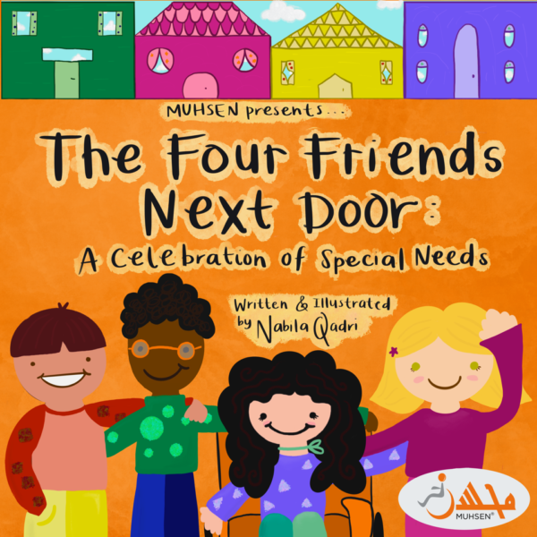 """The Four Friends Next Door MUHSEN book cover. At the top is four cartoon houses. Below is an orange background with four kids with special needs at the bottom, and black handwritten text that reads """"MUHSEN presents...The Four Friends Next Door: A celebration of special needs. Written and illustrated by Nabila Qadri. At the bottom right is a muhsen logo."""