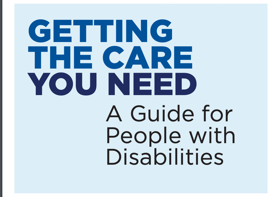light blue background with text that reads Getting the Care You Need. A Guide for people with disabilities.